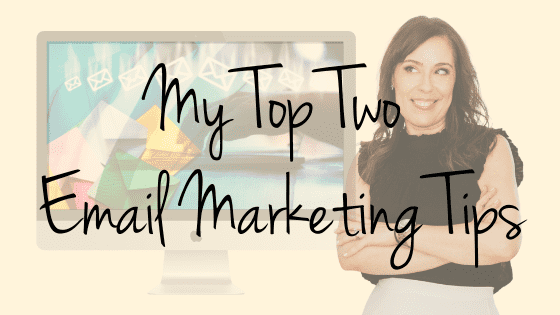 My Top Two Email Marketing Tips