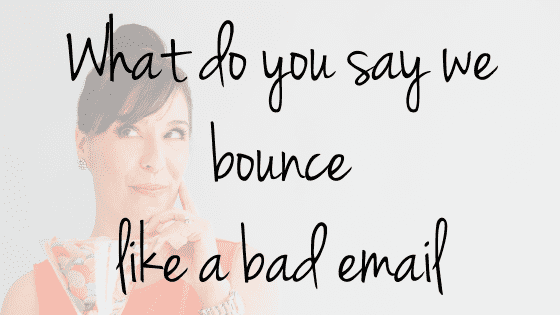 What Do You Say If We Bounce Like A Bad Email